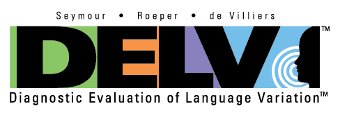 The Diagnostic Evaluation of Language Variation - DELV™–Screening Test (ST) and DELV™–Norm Referenced (NR) Test